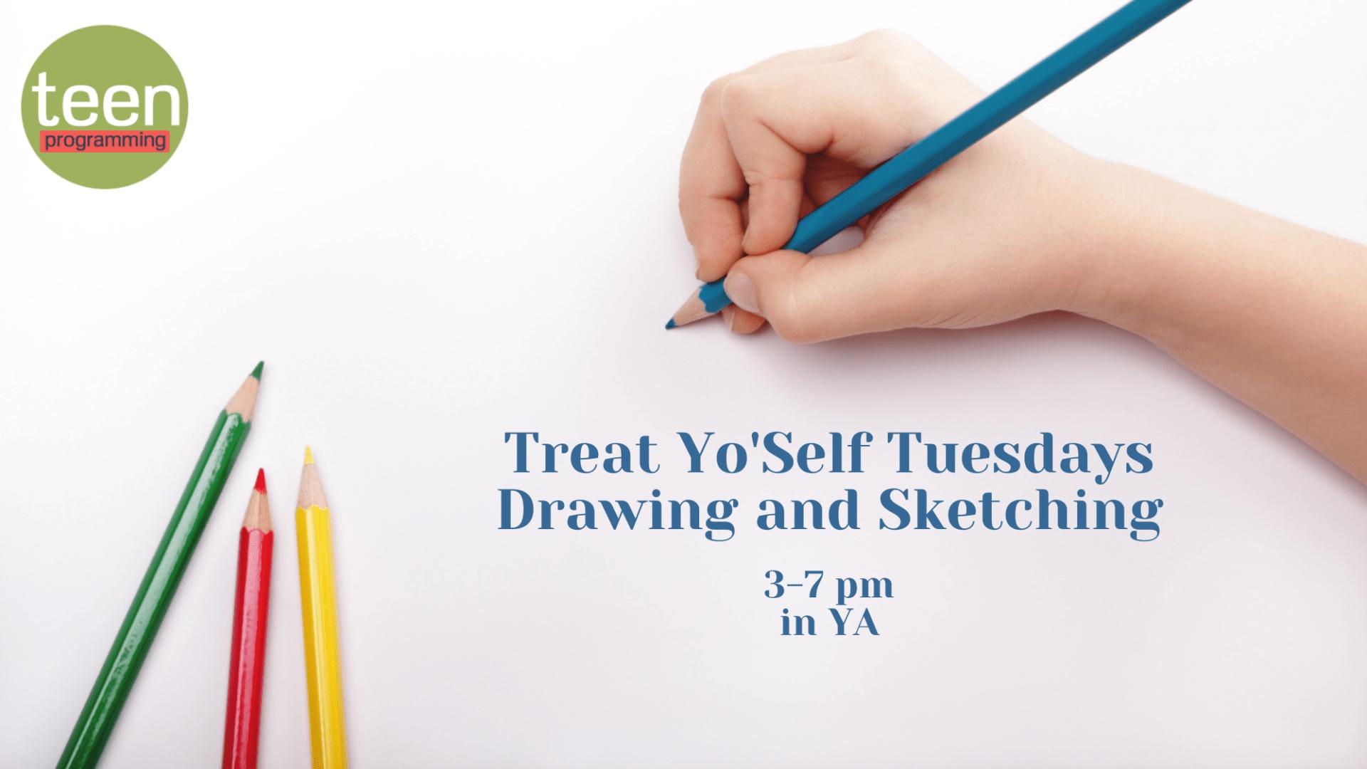 Treat Yo'self Tuesdays – Drawing and Sketching